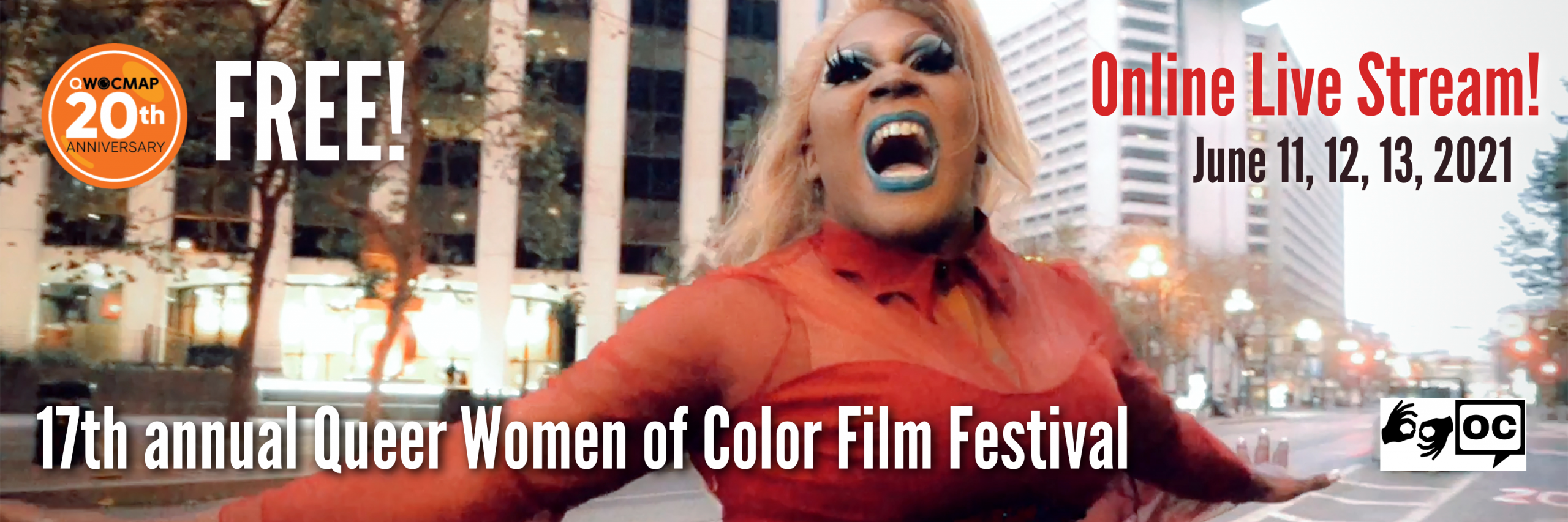 A Black drag queen with dark brown skin and a long blonde wig, singing with her arms wide open in the middle of Market Street in San Francisco. Behind her are skyscrapers, buildings, and streetlights. On the left is the QWOCMAP 20th anniversary logo and white text that reads FREE! 17th annual Queer Women of Color Film Festival. On the right is black and red text that reads Online Live Stream! June 11, 12, 13, 2021. In the bottom right are the accessibility lofos for ASL and open captions.