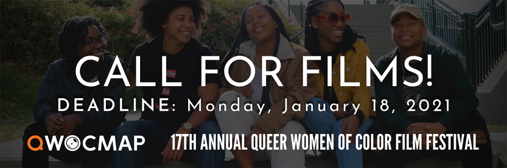 In a photo overlaid with a dark filter, a group of five Black women with dark brown skin laugh and smile while sitting on a concrete wall. White text reads CALL FOR FILMS! Deadline: Monday, January 18, 2021. In the bottom right, white text reads 17th annual Queer Women of Color Film Festival. In the bottom left is the white and orange QWOCMAP logo.