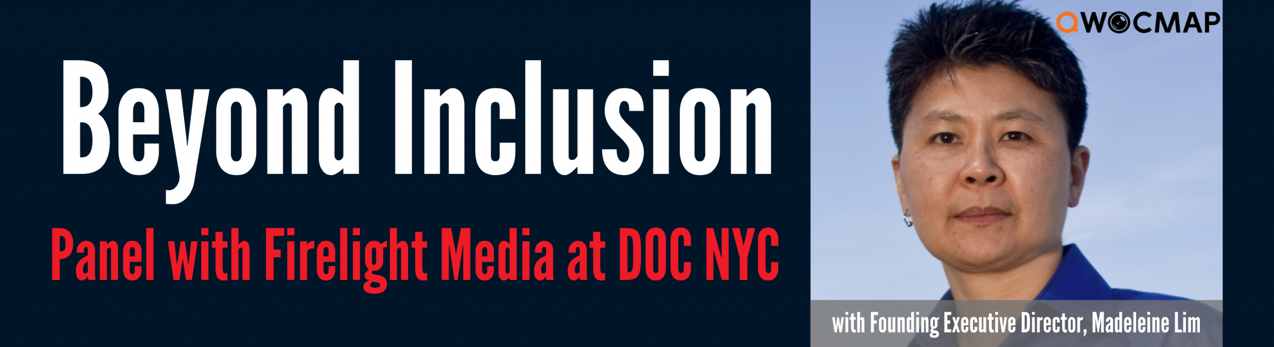 On a dark navy background, white and red text reads Beyond Inclusion Panel with Firelight Media at DOC NYC. On the right is a headshot of an Asian person with light brown skin, short black and gray hair, and brown eyes, wearing a bright blue collared shirt and one earring. On the photo, the QWOCMAP logo is in the top right corner and the caption, which is white text on a gray transparent background, reads With Founding Executive Director Madeleine Lim.