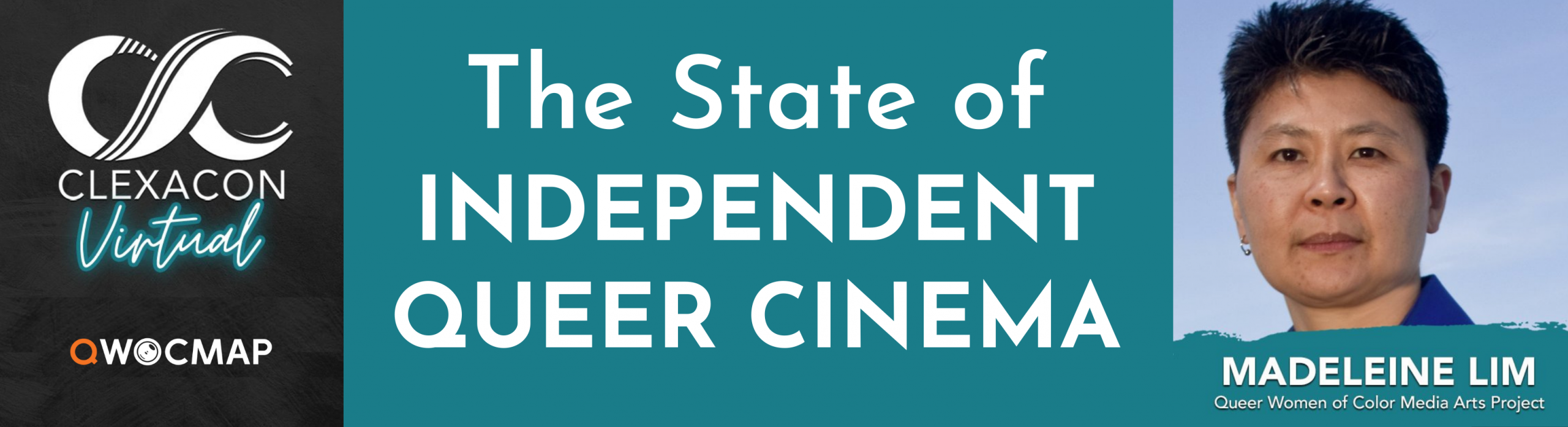 On a turquoise background, white text reads The State of Independent Queer Cinema. To the left, on a black background, is the ClexaCon Virtual logo and the QWOCMAP logo. On the right is a headshot of an Asian person with light brown skin, short black and gray hair, and brown eyes, wearing a bright blue collared shirt and one earring. On the photo, the caption, which is white text on a gray transparent background, reads With Founding Executive Director Madeleine Lim.