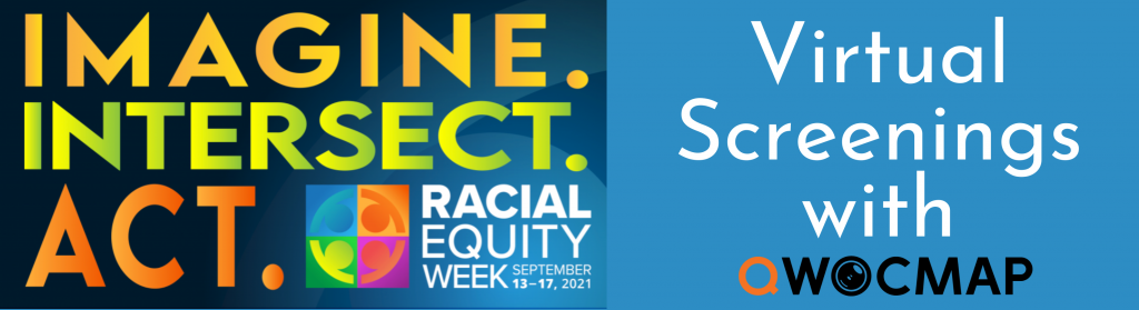 On a blue background, white text reads Virtual Screenings with QWOCMAP. To the left, is a flyer for Racial Equity Week. On a blue background, yellow, green, and orange text reads Imagine. Intersect. Act. At the bottom right is the logo for Racial Equity Week. White text reads September 13-17, 2021.